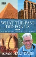 What the past did for us ebook by Adam Hart-Davis