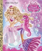 Barbie: The Pearl Princess Little Golden Book (Barbie: The Pearl Princess) ebook by Mary Tillworth