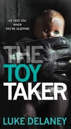 The Toy Taker ebook by Luke Delaney