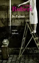 Je l'aime eBook by Loulou ROBERT