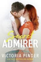 Secret Admirer eBook by Victoria Pinder