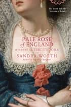 Pale Rose of England ebook by Sandra Worth