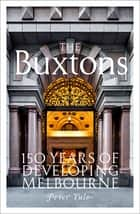 The Buxtons - 150 Years of Developing Melbourne ebook by Peter Yule