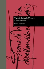 Toms Luis de Victoria - A Guide to Research ebook by Eugene Casjen Cramer