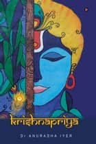 Krishnapriya - An inner awakening to peace ebook by Anuradha Iyer