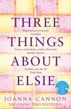 Three Things About Elsie: A Richard and Judy Book Club Pick 2018 ebook by Joanna Cannon