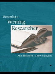 Becoming a Writing Researcher ebook by Ann M. Blakeslee,Cathy Fleischer
