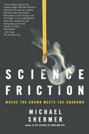 Science Friction - Where the Known Meets the Unknown ebook by Michael Shermer