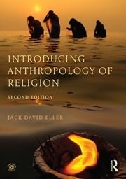 Introducing Anthropology of Religion - Culture to the Ultimate ebook by Jack David Eller
