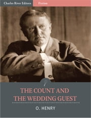The Count and the Wedding Guest (Illustrated Edition) ebook by O. Henry