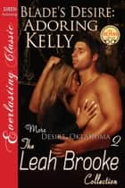 Blade's Desire: Adoring Kelly ebook by