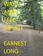 Write and Feel Great! ebook by Earnest Long