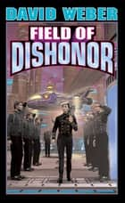Field of Dishonor ebook by David Weber