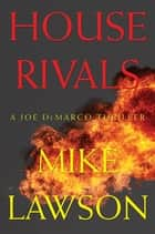 House Rivals - A Joe DeMarco Thriller ebook by Mike Lawson