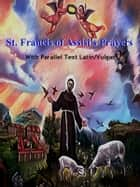 St. Francis of Assisi's Prayers ebook by Francis of Assisi, Luigi Iandolo