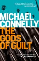 The Gods of Guilt (Haller 5) ebook by Michael Connelly