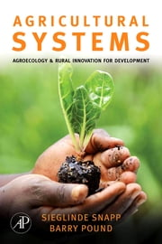Agricultural Systems: Agroecology and Rural Innovation for Development - Agroecology and Rural Innovation for Development ebook by Sieglinde Snapp,Barry Pound