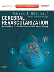 Cerebral Revascularization - Techniques in Extracranial-to-Intracranial Bypass Surgery: Expert Consult ebook by Saleem I. Abdulrauf