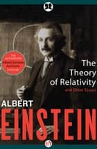 The Theory of Relativity: and Other Essays ebook by Albert Einstein,Neil Berger