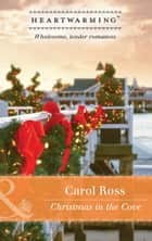 Christmas In The Cove (Mills & Boon Heartwarming) ebook by Carol Ross