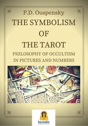 The Symbolism of the Tarot - Philosophy of occultism in Pictures and Numbers ekitaplar by Peter D. Ouspensky
