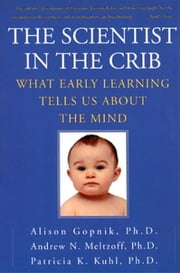 The Scientist In The Crib - Minds, Brains, And How Children Learn ebook by Alison Gopnik, Andrew N. Meltzoff, Patricia K. Kuhl