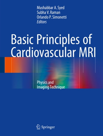 Basic Principles of Cardiovascular MRI - Physics and Imaging Techniques ebook by