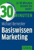 30 Minuten Basiswissen Marketing ebook by Michael Bernecker