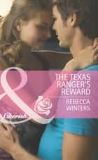The Texas Ranger's Reward (Mills & Boon Cherish) (Undercover Heroes, Book 3) ebook by Rebecca Winters