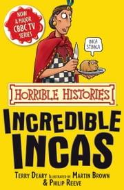 Horrible Histories: The Incredible Incas ebook by Terry Deary