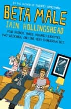 Beta Male eBook by Iain Hollingshead