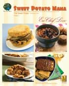 Sweet Potato Mama Cookbook - The Savory Gluten Free Healthy Ecofriendly Side of the World's Most Nutritious Food: The Cholesterol Free Sweet Potato ebook by