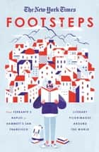 The New York Times: Footsteps - From Ferrante's Naples to Hammett's San Francisco, Literary Pilgrimages Around the World ebook by New York Times