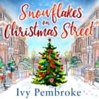 Snowflakes on Christmas Street - An uplifting feel good Christmas story audiobook by Ivy Pembroke