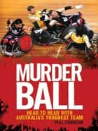 Murderball - Head to head with Australia's toughest team ebook by Will Swanton