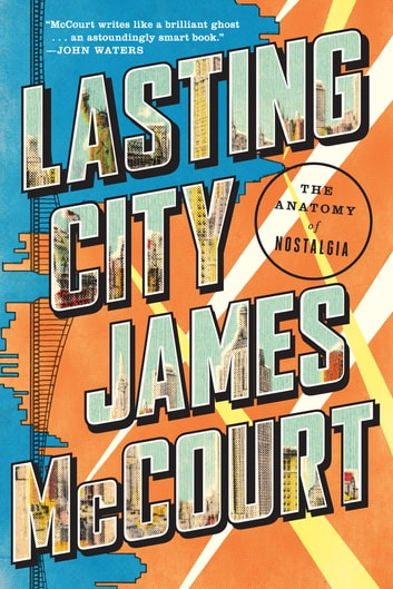 Lasting City: The Anatomy of Nostalgia ebook by James McCourt