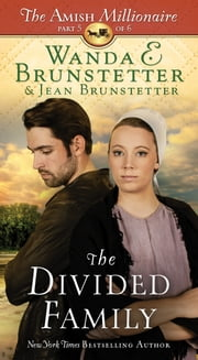 The Divided Family - The Amish Millionaire Part 5 ebook by Wanda E. Brunstetter, Jean Brunstetter