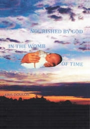 Nourished By God In The Womb Of Time ebook by Kris Doulos