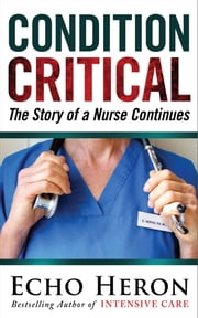 Condition Critical - The Story of a Nurse Continues ebook by Echo Heron