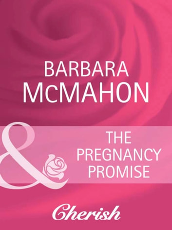 The Pregnancy Promise (Mills & Boon Cherish) (Unexpectedly Expecting!, Book 1) ebook by Barbara McMahon