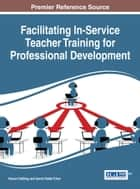 Facilitating In-Service Teacher Training for Professional Development ebook by Kenan Dikilitaş, Ismail Hakki Erten