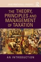 The Theory, Principles and Management of Taxation - An introduction ebook by Jane Frecknall-Hughes