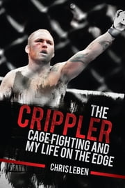 The Crippler - Cage Fighting and My Life on the Edge ebook by Chris Leben,Daniel Patinkin