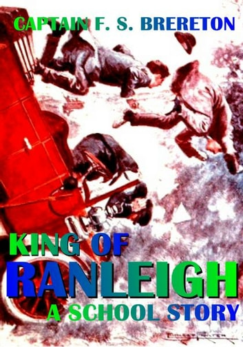 King of Ranleigh - A School Story ebook by Captain F. S. Brereton