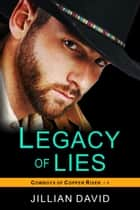 Legacy of Lies (Copper River Cowboys, Book 1) - Contemporary Western Romance ebook by Jillian David