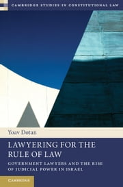 Lawyering for the Rule of Law - Government Lawyers and the Rise of Judicial Power in Israel ebook by Yoav Dotan