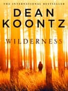Wilderness ebook by Dean Koontz