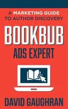 BookBub Ads Expert: A Marketing Guide to Author Discovery ebook by David Gaughran