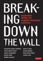 Breaking Down the Wall - Essential Shifts for English Learners' Success ebook by Margarita Espino Calderon, Maria G. Dove, Diane Staehr Fenner,...