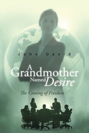 A Grandmother Named Desire - The Coming of Freedom ebook by John David
